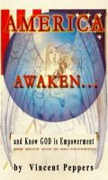 Cover for 'AMERICA,... Awaken: and Know That GOD is Empowerment'