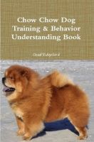 Cover for 'Chow Chow Dog Training & Behavior Understanding Book'