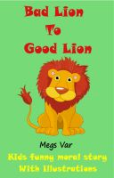 Cover for 'Kids Moral Story : Bad Lion to Good Lion'