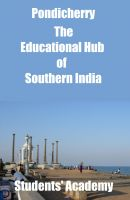 Cover for 'Pondicherry-The Educational Hub of Southern India'