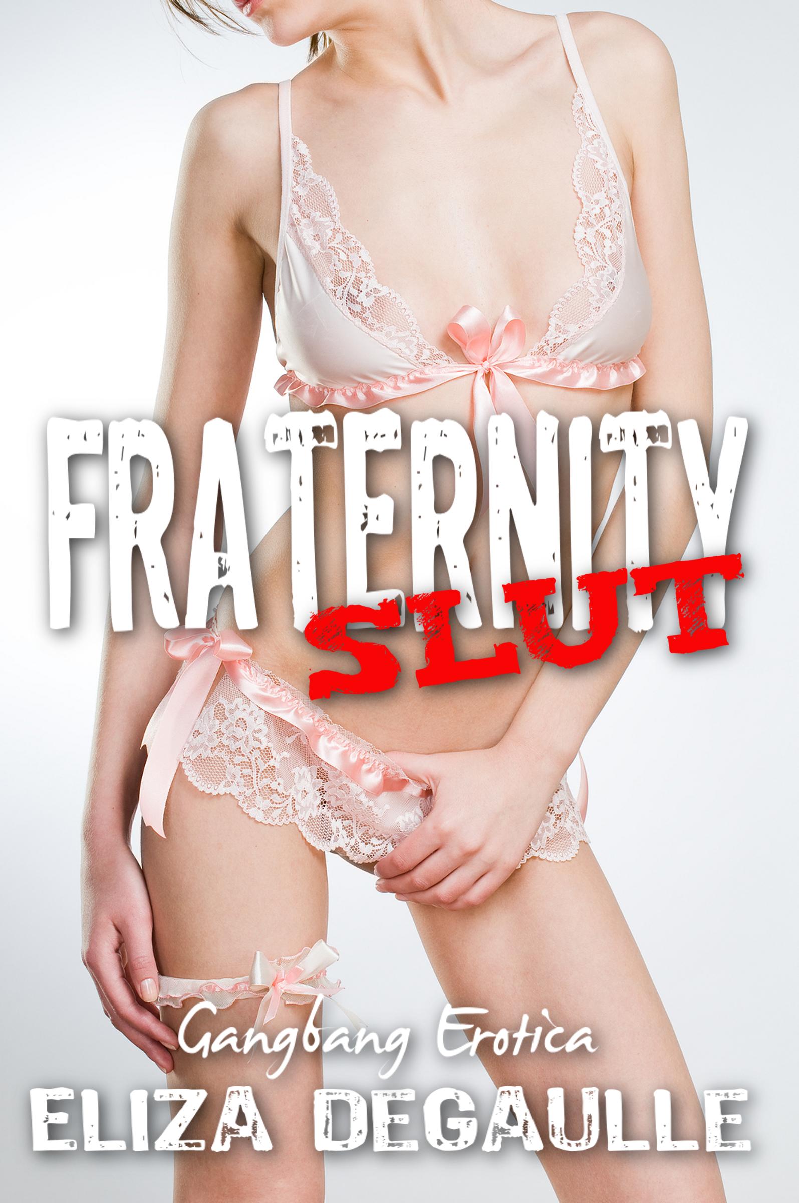 Eliza DeGaulle - Fraternity Slut (Reluctant Gangbang)