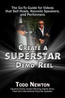 Cover for 'Create A Superstar Demo Reel: The Go-To Guide for Videos that Sell Hosts, Keynote Speakers, and Performers'