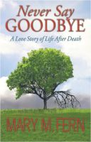 "Cover for 'NEVER SAY GOODBYE ""A Love Story of Life After Death""'"