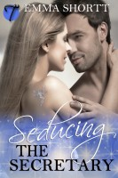 Emma Shortt - Seducing the Secretary