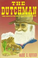 Cover for 'The Dutchman: A Novel Based on the True Story of the Lost Dutchman's Gold Mine'