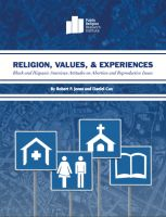 Cover for 'Religion, Values, and Experiences: Black and Hispanic American Attitudes on Abortion and Reproductive Issues'