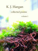 Cover for 'K. J. Hargan Collected Poems Volume 1'