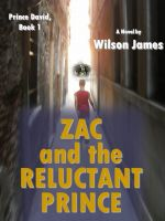 Cover for 'Zac and the Reluctant Prince, Book 1 of Prince David series'