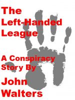 Cover for 'The Left-Handed League: A Conspiracy Story'