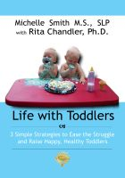 Cover for 'Life With Toddlers: 3 simple strategies to ease the struggle and raise happy, healthy toddlers'