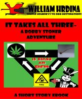 Cover for 'It Takes All Three- A Bobby Stoner Adventure'