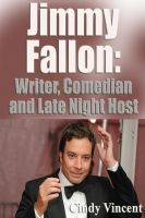 Cover for 'Jimmy Fallon: Writer, Comedian and Late Night Host'