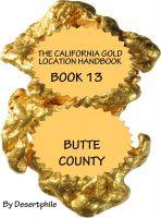 Desertphile - The California Gold Location Handbook, Book Thirteen: Butte County
