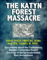 Cover for 'The Katyn Forest Massacre: Polish POWs Killed by Stalin and the Soviets in 1940 - Documents about the Controversy, Madden Committee Report, Coverup of Soviet Involvement, Nazi Accusations'