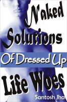 Cover for 'Naked Solutions Of Dressed Up Life Woes'