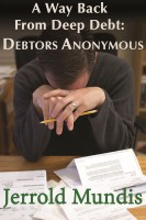 Jerrold Mundis - A Way Back from Deep Debt: Debtors Anonymous