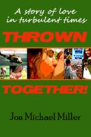 Cover for 'Thrown Together:  A Novel of Love in a Turbulent Time'