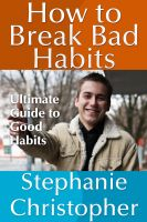 Cover for 'How to Break Bad Habits: Ultimate Guide to Good Habits'