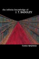 Cover for 'The Infinite Knowledge of J. T. Badgley'
