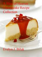 Cover for 'A Slice of Heaven: Cheesecake Recipe Collection'