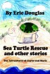 Sea Turtle Rescue and other stories: The Adventures of Jayne and Marie by Eric Douglas